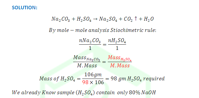 Welcome to ChemZipper !!!: The Mass of 80% pure H2SO4 required to completely neutralize 106 gm of Na2CO3?