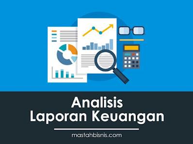 ANALISIS lAPORAN kEUANGAN : Pengertian, Tujuan, Teknik, dan Model analisis laporan Keuangan