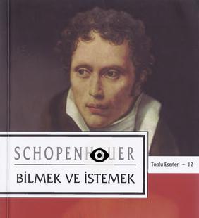 Arthur Schopenhauer – 12 – Bilmek ve Istemek