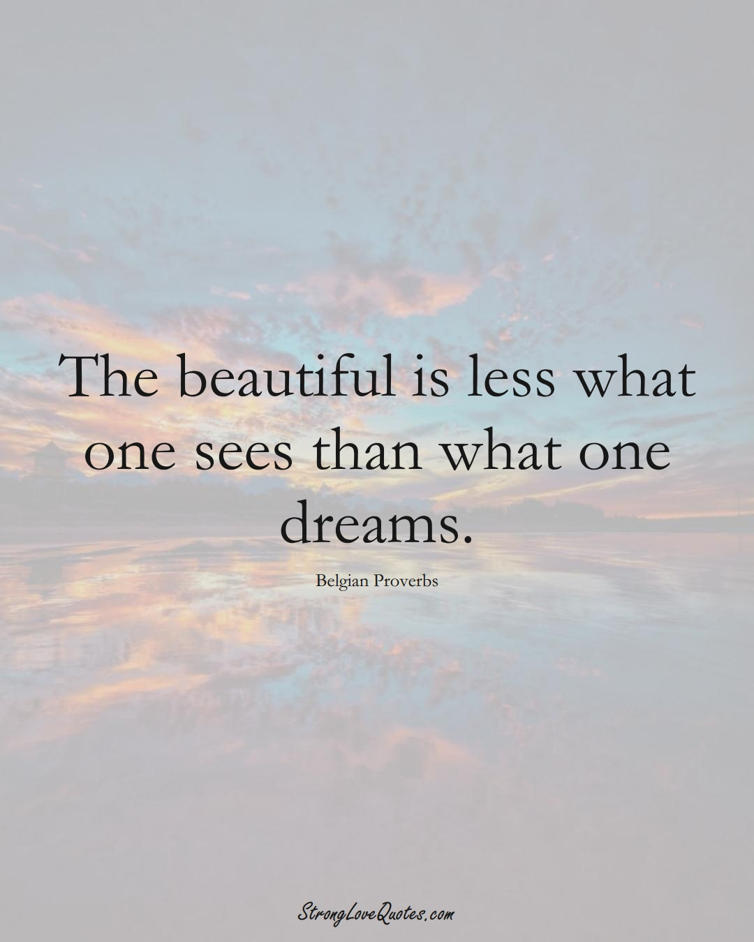 The beautiful is less what one sees than what one dreams. (Belgian Sayings);  #EuropeanSayings