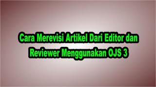 Cara Merevisi Artikel Dari Editor Dan Reviewer Menggunakan OJS 3
