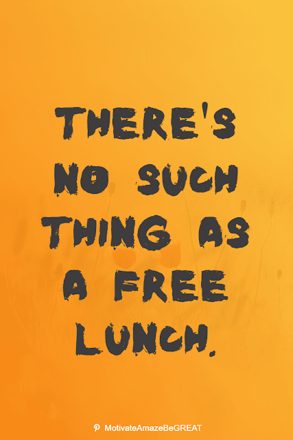 """Wise Old Sayings And Proverbs: """"There's no such thing as a free lunch."""""""