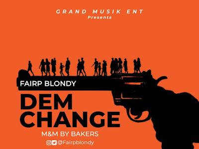 DOWNLOAD MP3: Fairpblondy - Dem Change | @fairpblondy