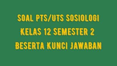 Soal PTS/UTS SOSIOLOGI Kelas 12 Semester 2 SMA/SMK Beserta Jawaban