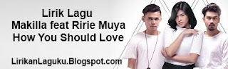 Lirik Lagu Makilla feat Ririe Muya - How You Should Love