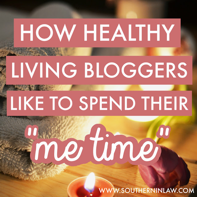 How Healthy Living Bloggers Like to Spend Their Me Time - Ideas for Self Love and Inspiration for Self Care