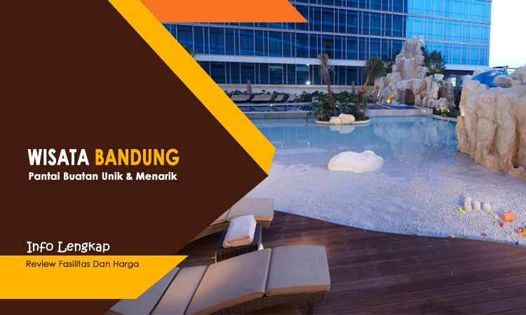 Tempat Wisata Pantai Buatan di Bandung Paling Rekomended