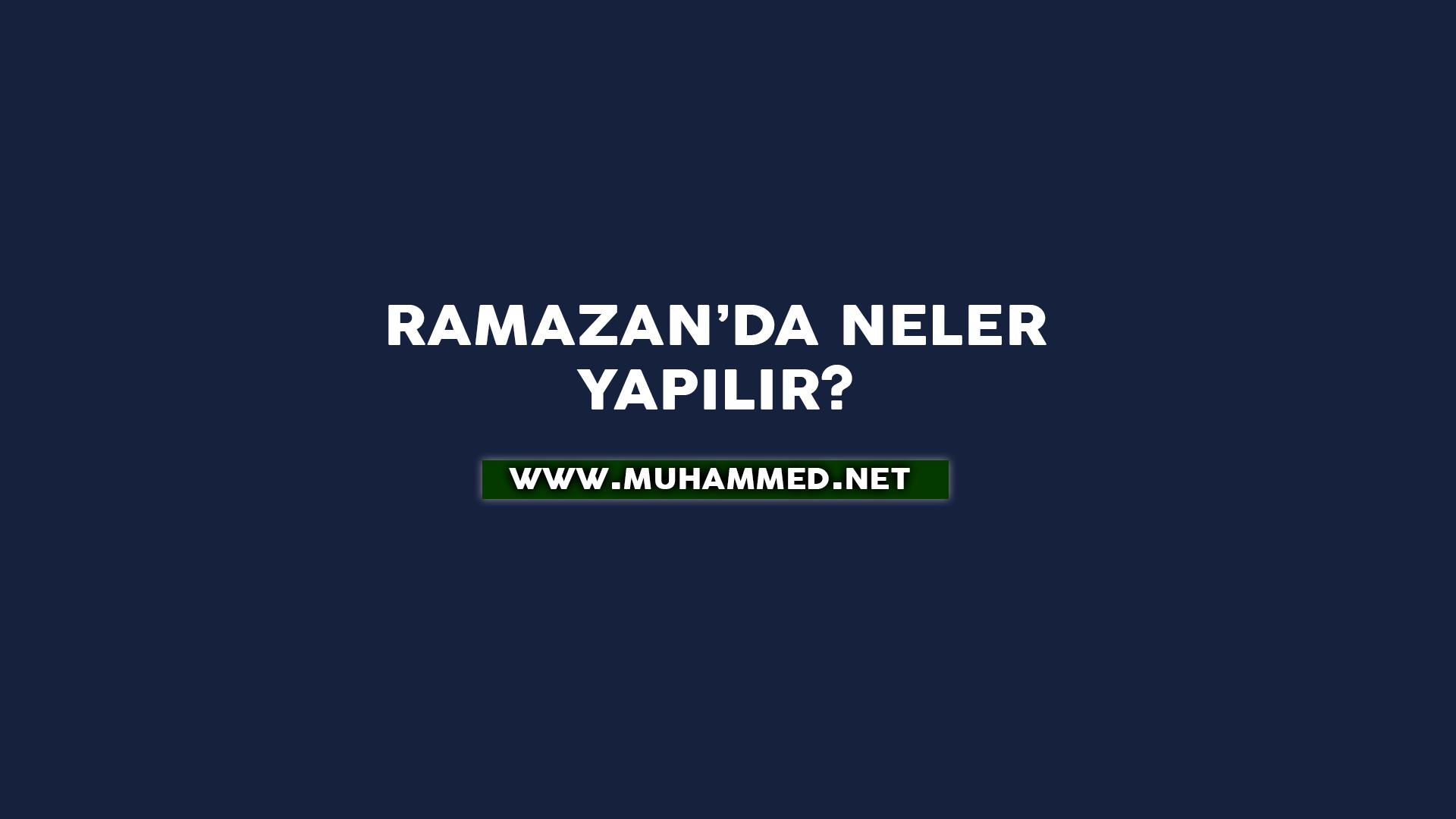 Ramazan'da Neler Yapılır?