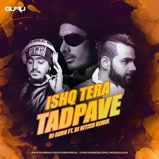 1-download-ishq-tera-tadpave-dj-guru-ft-dj-nitish