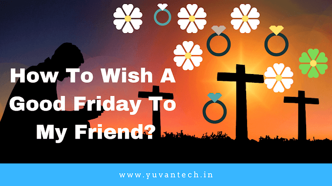 How To Wish A Good Friday To My Friend?