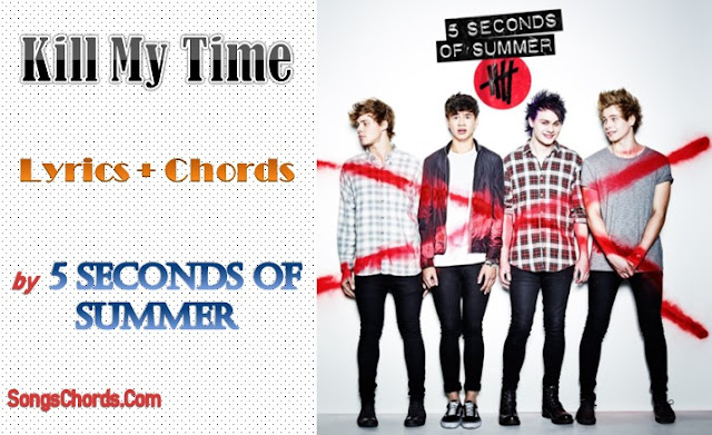 Kill My Time Chords and Lyrics by 5 Seconds of Summer