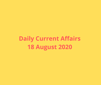 Daily Current Affairs 18 August 2020