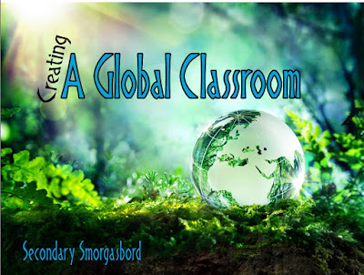 Secondary Smorgasbord: Creating a Global Classroom