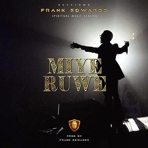FRANK EDWARDS - MIYE RUWE LYRICS