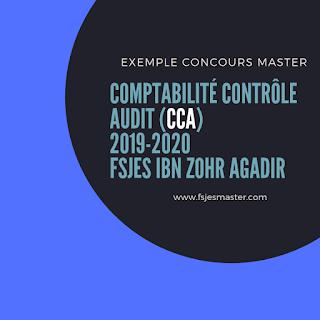Exemple concours Master Comptabilité Contrôle Audit (CCA) 2019-2020 - Fsjes Ibn Zohr Agadir