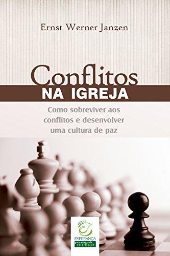 Conflitos na Igreja: Como sobreviver aos conflitos e desenvolver uma cultura de paz - Ernst Werner Janzen