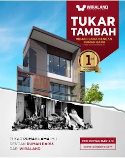 Pertama di Indonesia! Kini Di Wiraland Anda Bisa TUKAR TAMBAH  Rumah Lama Dengan Rumah Baru