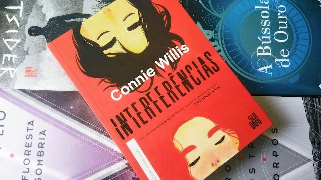 [RESENHA #529] INTERFERÊNCIAS - CONNIE WILLIS