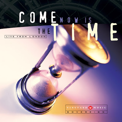 Vineyard Music UK-Come Now Is The Time-