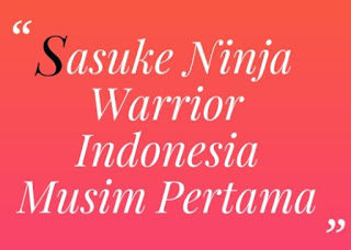 Sasuke Ninja Warrior Indonesia (SNWI) Musim Pertama, Sasuke Ninja Warrior Indonesia (SNWI) Musim Kedua, Sasuke Ninja Warrior Indonesia (SNWI), Sasuke Ninja Warrior Indonesia (SNWI) RCTI,