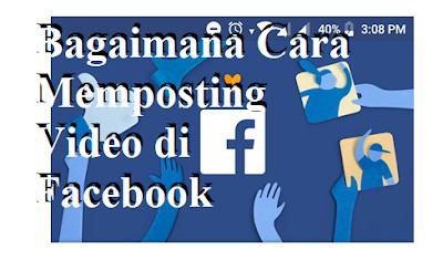 Bagaimana Cara Memposting Video di Facebook