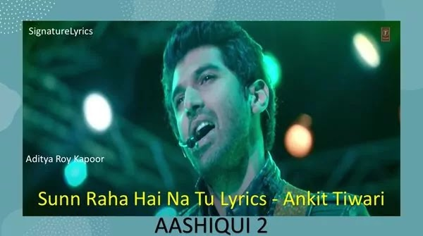 Sun Raha Hai Na Tu Lyrics - Ankit tiwari - Aashiqui 2
