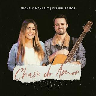 Baixar Música Gospel Chave Do Amor - Kelwin Ramos feat. Michely Manuely Mp3