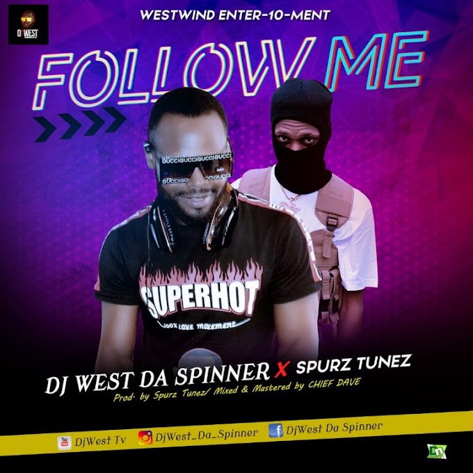 DJ WEST DA SPINNER ft SPURZ TUNEZ FOLLOW ME