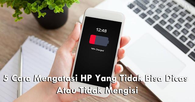 Cara Mengatasi HP Yang Tidak Bisa Dicas