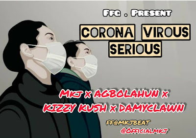 "FFG records comes through with their new viral body of work single dubbed ""Corona Virus Serious"" featuring Mkj alongside Agbolahun Kizzy Kush and Damyclawn produced by Mkjbeat."