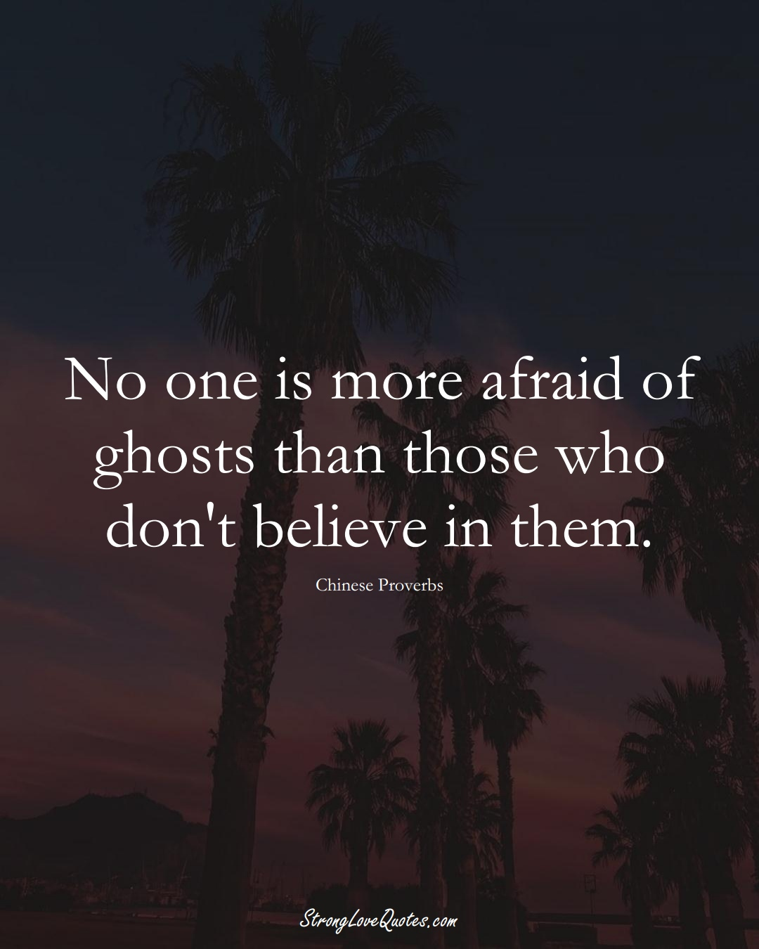 No one is more afraid of ghosts than those who don't believe in them. (Chinese Sayings);  #AsianSayings