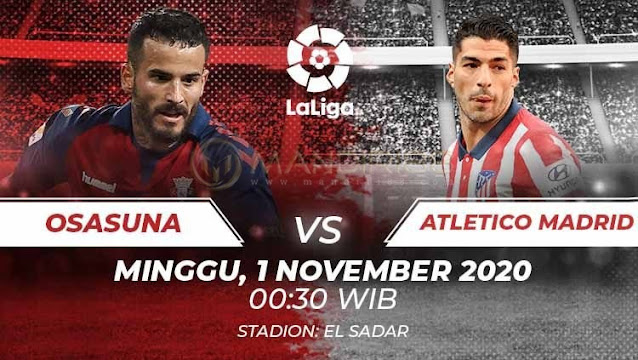 Prediksi Osasuna Vs Atletico Madrid, Minggu 01 November 2020 Pukul 00.30 WIB