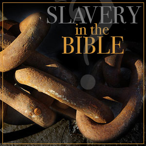Slavery in the bible. Thank you sweet JESUS!