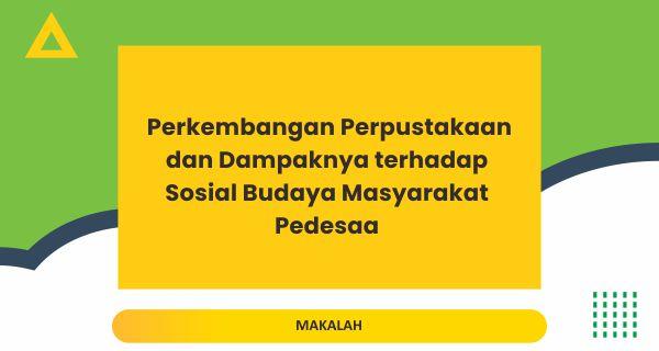 Perkembangan Perpustakaan dan Dampaknya terhadap Sosial Budaya Masyarakat Pedesaa
