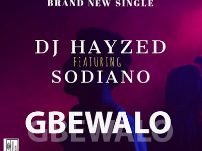 DJ Hayzed ft. Sodiano - GBEWALO