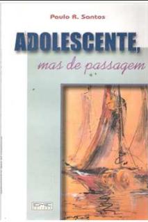 Adolescente, Mas de Passagem (Paulo R. Santos)