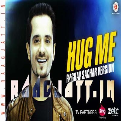 Hug Me by Raghav Sachar Ft Sunny Leone lyrics