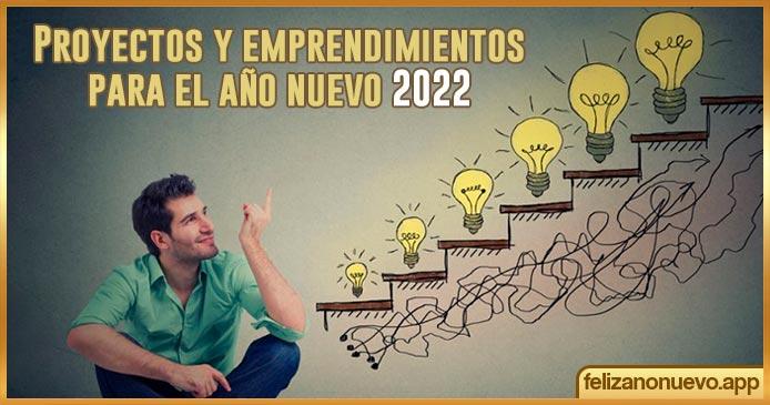 Proyectos y emprendimientos para el año nuevo 2022