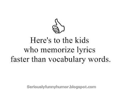 Here's to the kids who memorize lyrics faster than vocabulary words!