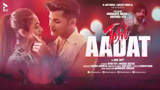 Checkout Abhi dutt new song Teri Aadat lyrics penned by ishaan Khan & featuring Siddharth Nigam & Anushka sen