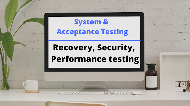 system and acceptance testing,recovery testing,security testing,performance testing in software engineering - csmates.com