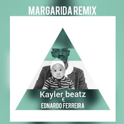 Kayler Beats Ft Ednardo Ferreira – Margarida Remix