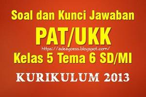 Download Soal dan Kunci Jawaban PAT/UKK Kelas 5 Tema 6 SD/MI Kurikulum 2013