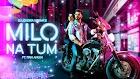 Milo Na Tum Lyrics - Gajendra Verma