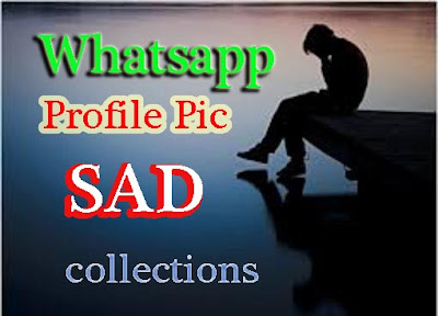 Whatsapp profile pic sad collection for Whatsapp DP lover