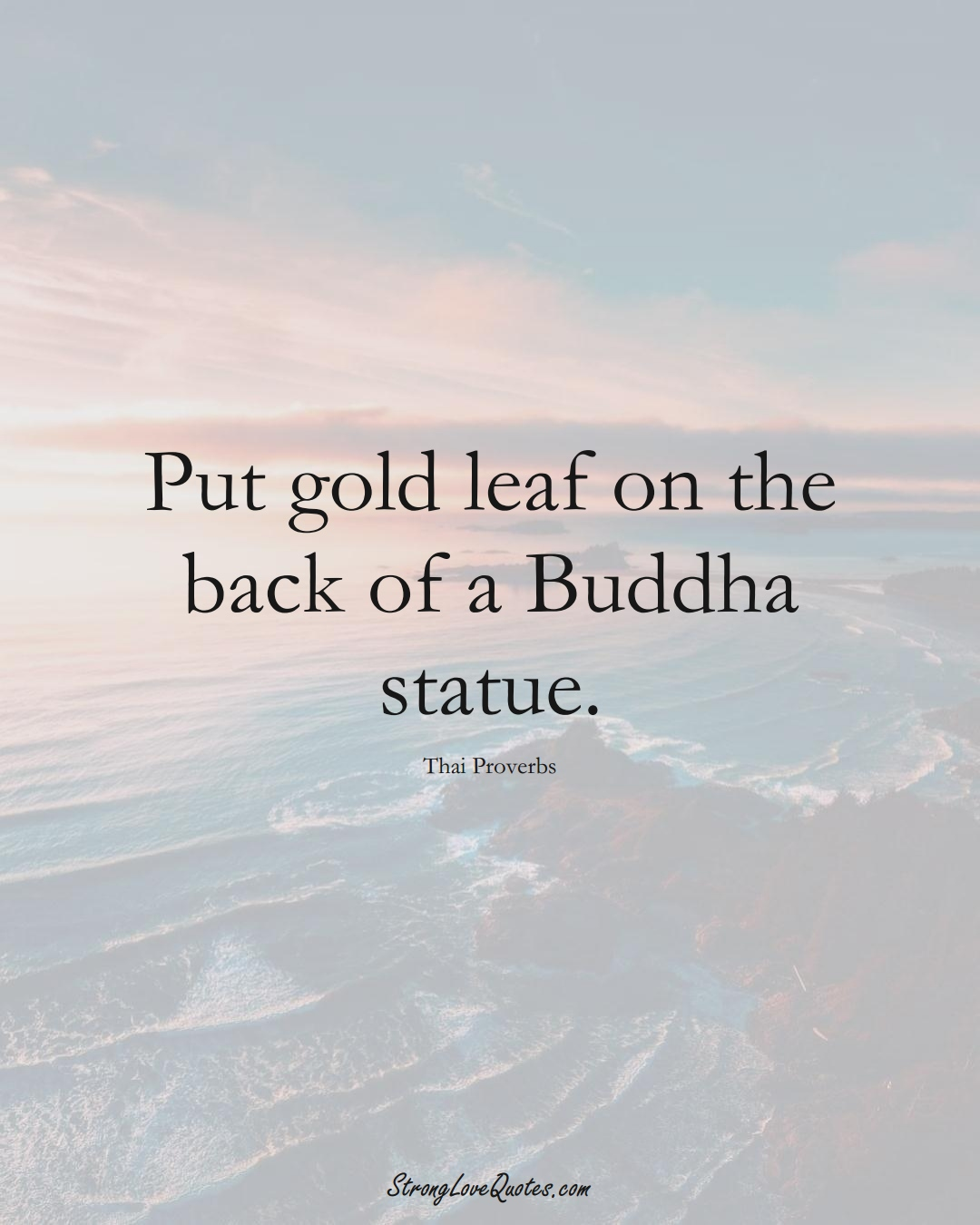 Put gold leaf on the back of a Buddha statue. (Thai Sayings);  #AsianSayings