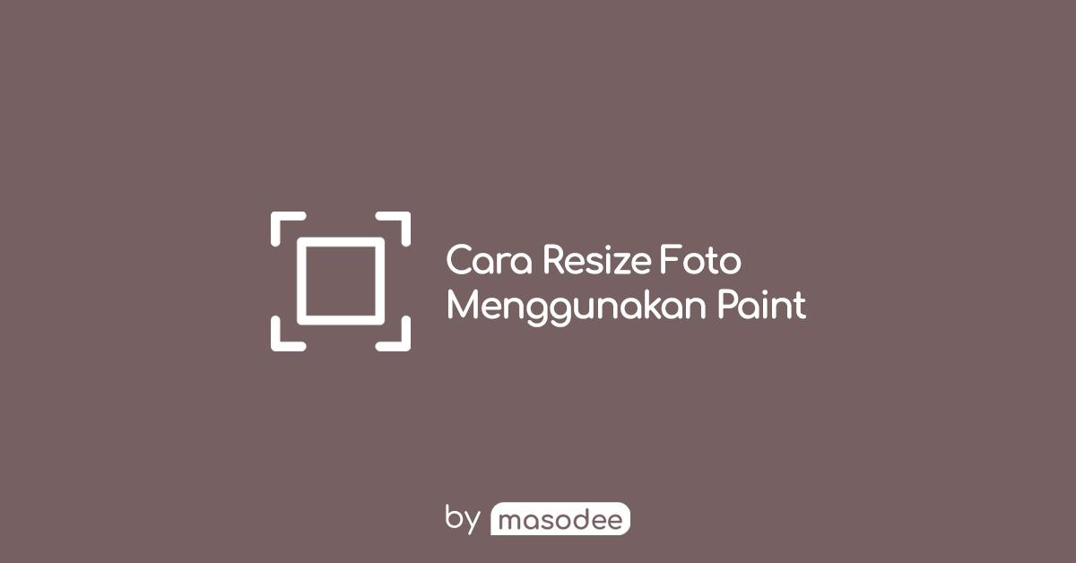 Cara Resize Foto Menggunakan Paint Windows