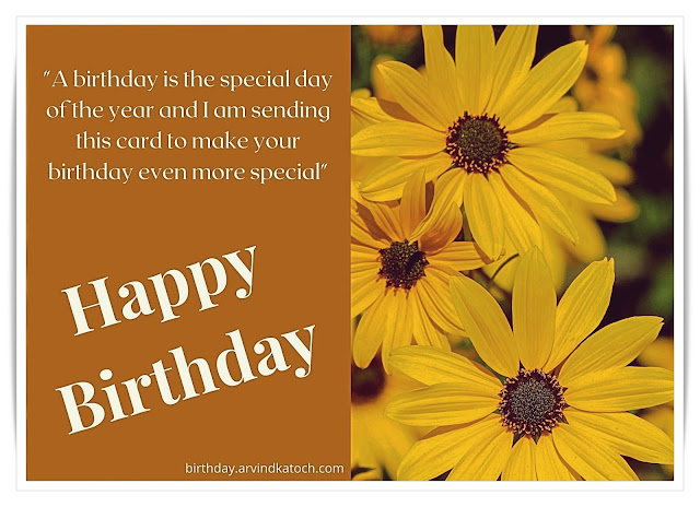Yellow Flower Special Birthday Card (A birthday is the special day of the year)
