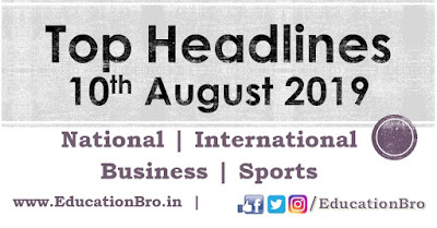 Top Headlines 10th August 2019: EducationBro