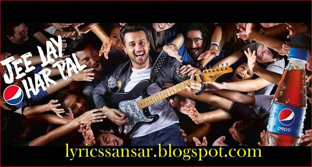 Atif Aslam : Jee Lay Har Pal (JLHP) Lyrics   Pepsi